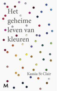 Book Cover: Het geheime leven van kleuren   Kassia St Clair   Meulenhoffboeken